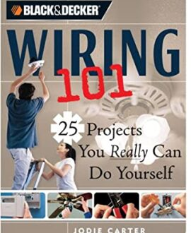 Black and Decker Wiring 101: 25 Projects You Really Can Do Yourself